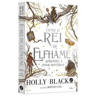 Livro Como o Rei de Elfhame Aprendeu a Odiar Histórias - Black - Galera