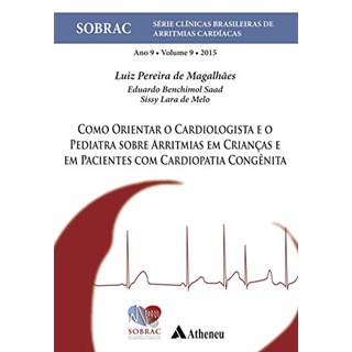 Livro - Como Orientar o Cardiologista e o Pediatra sobre Arritmias em Crianças e em Pacientes com Cardiopatia Congênita - Magalhães