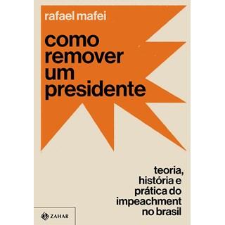 Livro Como Remover um Presidente - Mafei - Zahar