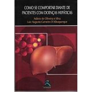 Livro - Como se comportar diante de pacientes com doencas hepaticas - Oliveira e Silva