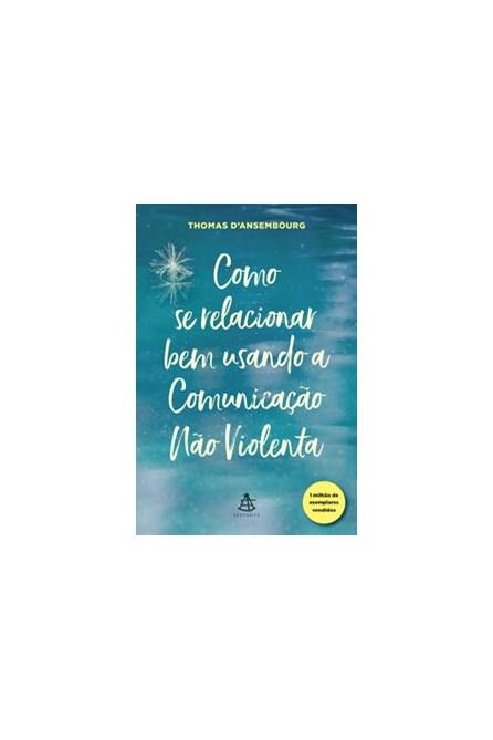 Livro - Como Se Relacionar Bem Usando A Comunicação Não Violenta -  D'ansembourg