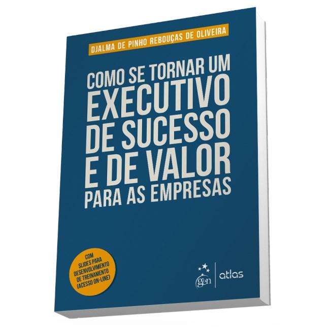 Livro - Como se Tornar Um Executivo de Sucesso e de Valor Para as Empresas - Oliveira
