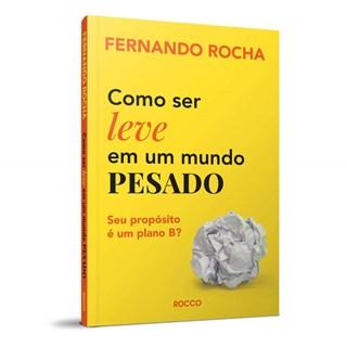 Livro Como Ser Leve Em Um Mundo Pesado - Rocha - Rocco
