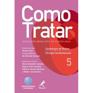 Livro - Como Tratar - Cardiologia da Mulher e Cirurgia Cardiovascular - Volume 5 - Caetano***