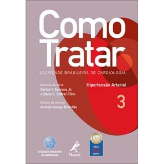Livro - Como Tratar - Hipertensão Arterial - Sociedade Brasileira de Cardiologia - vol 3 - Serrano Jr***