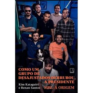 Livro - Como um Grupo de Desajustados Derrubou a Presidente  - Kataguiri
