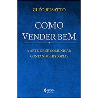 Livro - Como Vender Bem - Busatto - Vozes