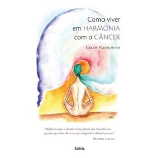 Livro - Como Viver em Harmonia com o Câncer - Massumoto
