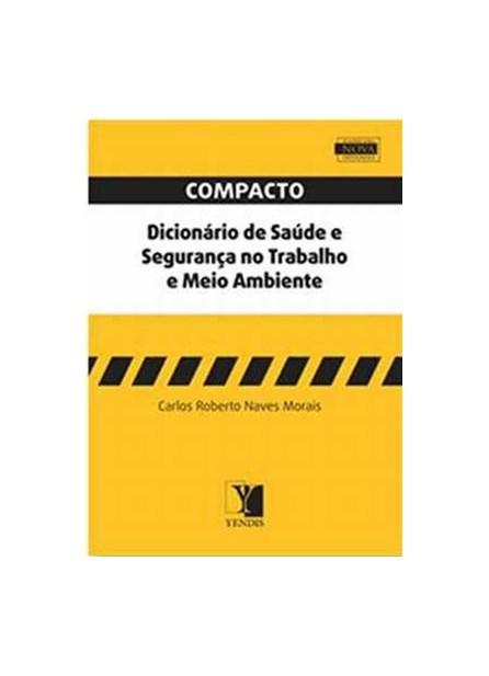 Livro - Compacto Dicionário de Saúde e Segurança do Trabalho e Meio Ambiente - Morais
