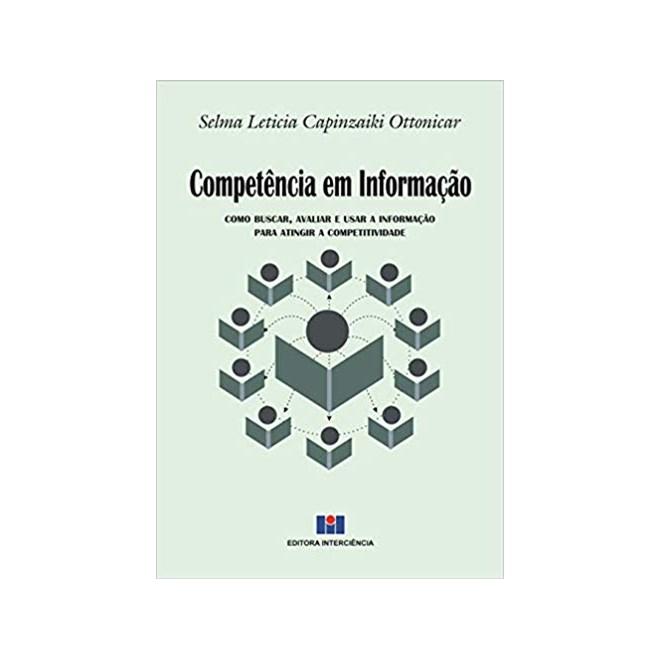 Livro - Competência em Informação - Como Buscar, Avaliar e usar a Informação para Atingir a Competitividade -  Ottonicar