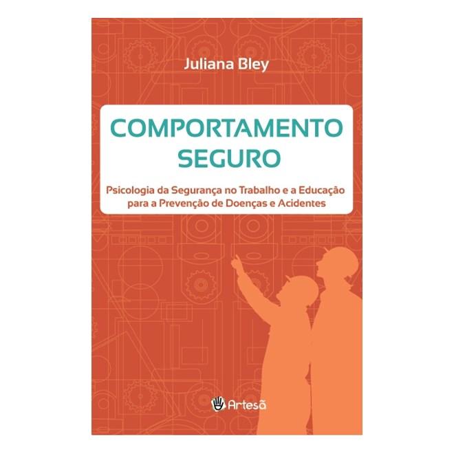 Livro - Comportamento Seguro: Psicologia da Segurança no Trabalho e Educação - Bley
