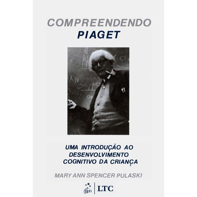 2bf6899fd04 Livro - Compreendendo Piaget - Uma Introdução ao Desenvolvimento Cognitivo  da Criança - Pulaski