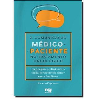 Livro - Comunicação Médico-Paciente no Tratamento Oncológico, A - Caponero
