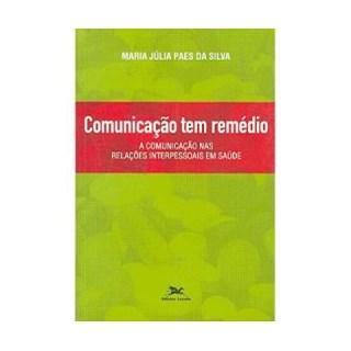 Livro - Comunicação Tem Remédio - A Comunicação nas Relações Interpessoais em Saúde - Silva