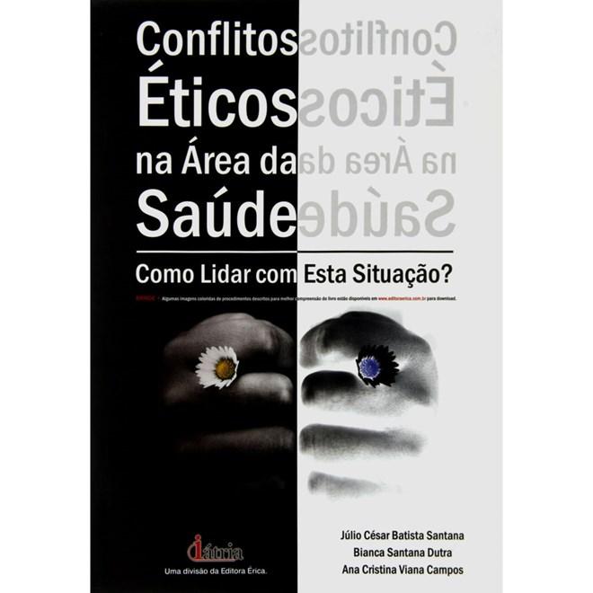 Livro - Conflitos Éticos na Área da Saúde - Como Lidar com Esta Situação - Santana