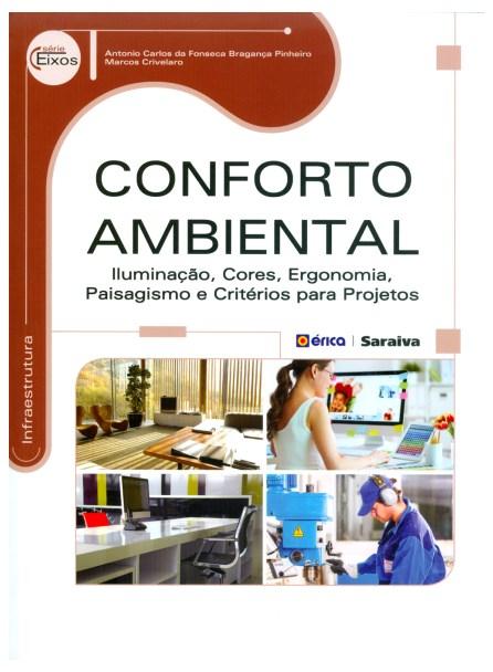 Livro - Conforto Ambiental: Iluminação, Cores, Ergonomia, Paisagismo e Critérios Para Projetos - Pinheiro