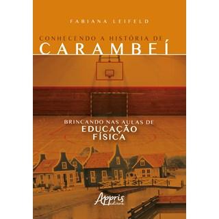 Livro - Conhecendo a História de Carambeí Brincando nas Aulas de Educação Física - Leifeld