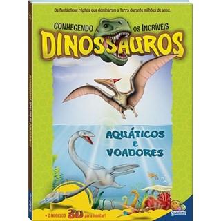 Livro - Conhecendo os Incríveis Dinossauros. Aquáticos e Voadores