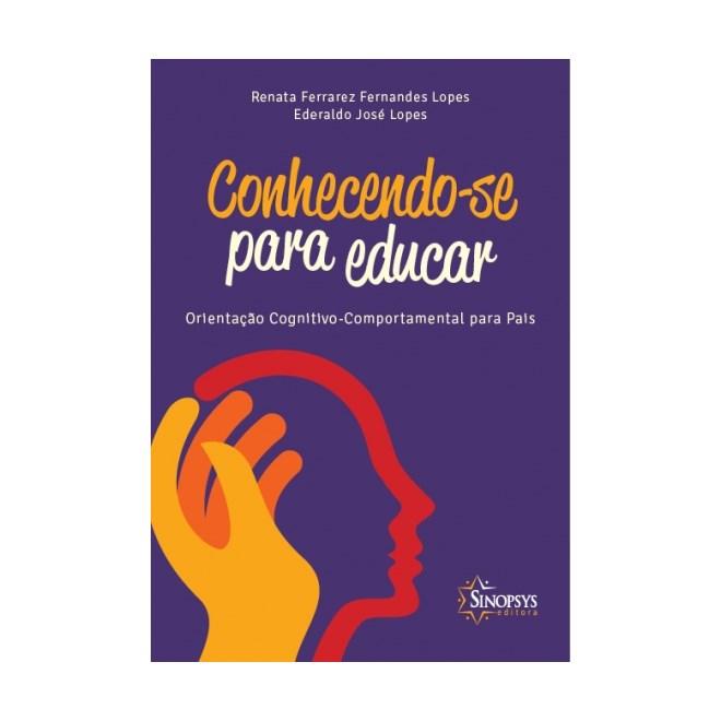Livro - Conhecendo-se Para Educar - Orientação Cognitivo - Comportamental para Pais - Lopes