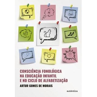 Livro - Consciência Fonológica na Educação Infantil e no Ciclo de Alfabetização - Morais