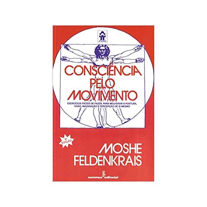 Livro - Consciência pelo Movimento - Feldenkrais - Summus