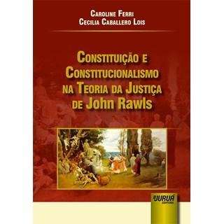 Livro - Constituição e Constitucionalismo na Teoria da Justiça de John Rawls - Ferri - Juruá