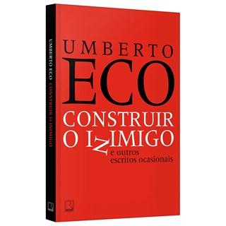 Livro Construir o Inimigo e Outros Escritos Ocasionais - Eco - Record - Pré-Venda