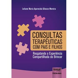 Livro - Consultas Terapêuticas Com Pais e Filhos - Moreira - Juruá
