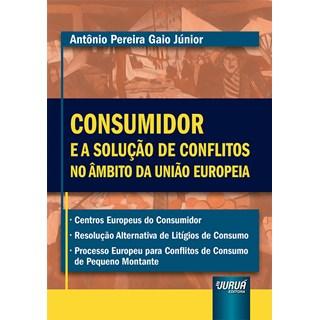 Livro - Consumidor e a Solução de Conflitos no Âmbito da União Europeia - Júnior - Juruá