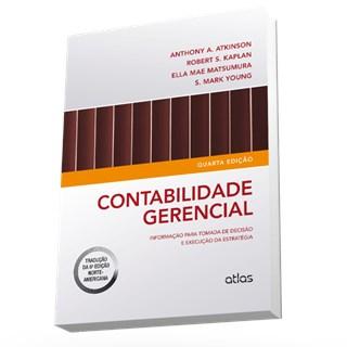 Livro - Contabilidade Gerencial: Informação para Tomada de Decisão e Execução da Estratégia - Atkinson