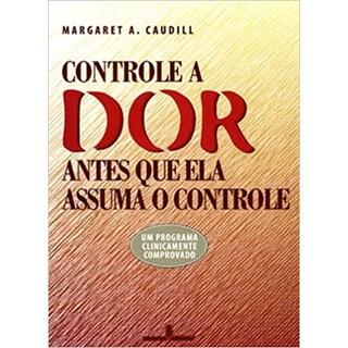 Livro - Controle a Dor Antes que Ela Assuma o Controle - Caudill - Summus