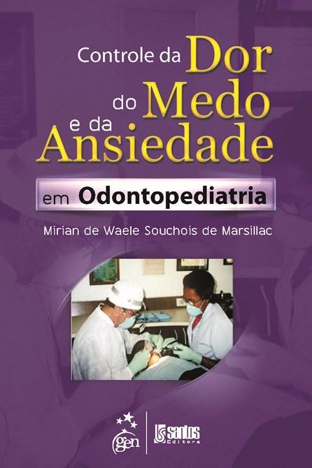 Livro - Controle da Dor, do Medo e da Ansiedade em Odontopediatria - Marsillac