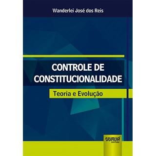 Livro - Controle de Constitucionalidade: Teoria e Evolução - Reis - Juruá