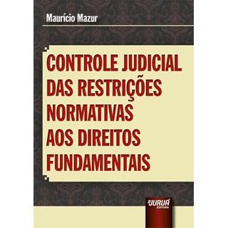 Livro - Controle Judicial das Restrições Normativas aos Direitos Fundamentais - Mazur - Juruá