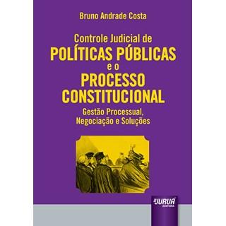 Livro - Controle Judicial de Políticas Públicas e o Processo Constitucional - Costa - Juruá
