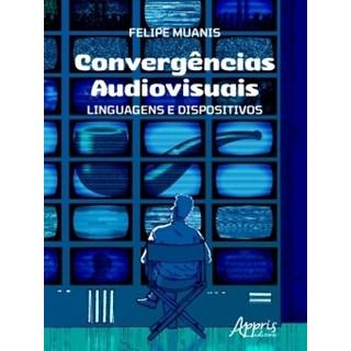 Livro - Convergências Audiovisuais - Muanis - Appris