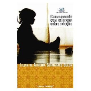 Livro - Conversando Com Crianças Sobre Adoção - Guimarães - Casa do Psicólogo