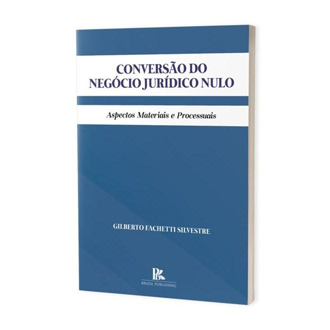Livro - Conversão do Negócio Jurídico Nulo - Silvestre - Brazil Publishing