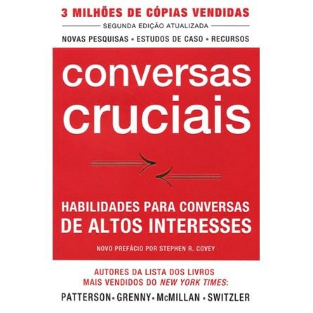 Livro - Conversas Cruciais - Habilidades Para Conversas de Altos Interesses - Patterson 2ª edição
