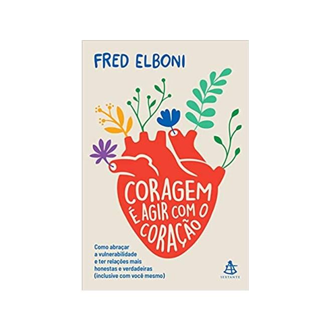 Livro - Coragem é Agir Com o Coração - Elboni - Sextante