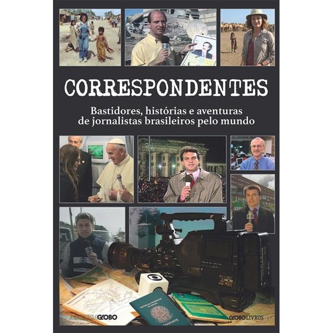 Livro - Correspondentes: Bastidores, Histórias e Aventuras de Jornalistas Brasileiros pelo Mundo - GLOBO