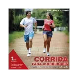 Livro - Corrida para Corredores: Correndo de Forma Simples, Segura e Eficiênte - Machado