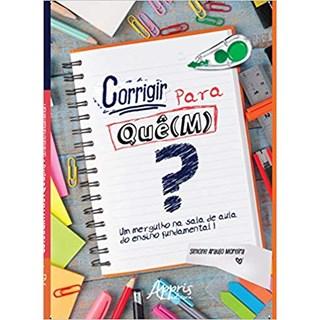 Livro - Corrigir Para Quê(M) Um Mergulho na Sala de Aula do Ensino Fundamental  - Moreira