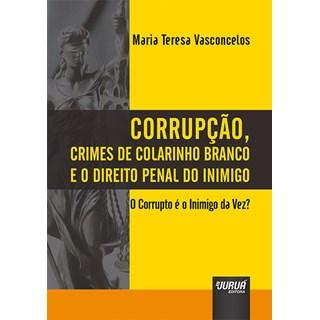 Livro - Corrupção, Crimes de Colarinho Branco e o Direito Penal do Inimigo - Vasconcelos - Juruá