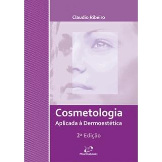 Livro - Cosmetologia Aplicada a Dermoestetica - Ribeiro