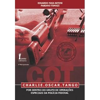 Livro - COT - Charlie Oscar Tango - Por Dentro do Grupo de Operações Especiais da Polícia Federal - Betini