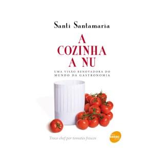 Livro - Cozinha a Nu, A - Uma Visão Renovadora do Mundo da Gastronomia - Santamaria