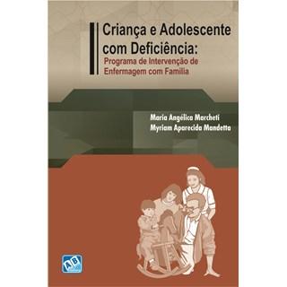 Livro - Criança e Adolescente com Deficiência: Programa de Intervenção de Enfermagem com Família - Marcheti