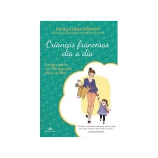 Livro - Crianças Francesas Dia a Dia: 100 dicas para educar os filhos - Druckerman
