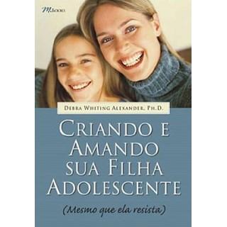 Livro - Criando e Amando Sua Filha Adolescente - Alexander
